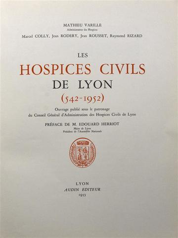VARILLE (Mathieu) - LES HOSPICES CIVILS DE LYON (542 - 1952). Ouvrage